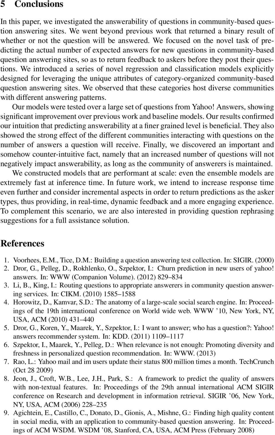 We focused on the novel task of predicting the actual number of expected answers for new questions in community-based question answering sites, so as to return feedback to askers before they post