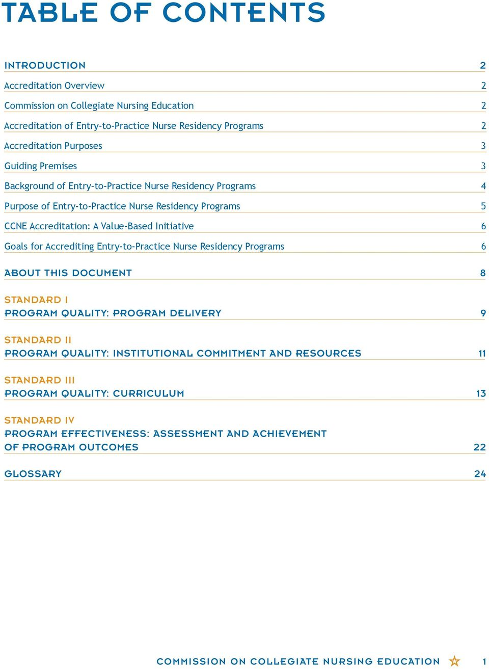 Accrediting Entry-to-Practice Nurse Residency Programs 6 ABOUT THIS DOCUMENT 8 STANDARD I PROGRAM QUALITY: PROGRAM DELIVERY 9 STANDARD II PROGRAM QUALITY: INSTITUTIONAL COMMITMENT AND
