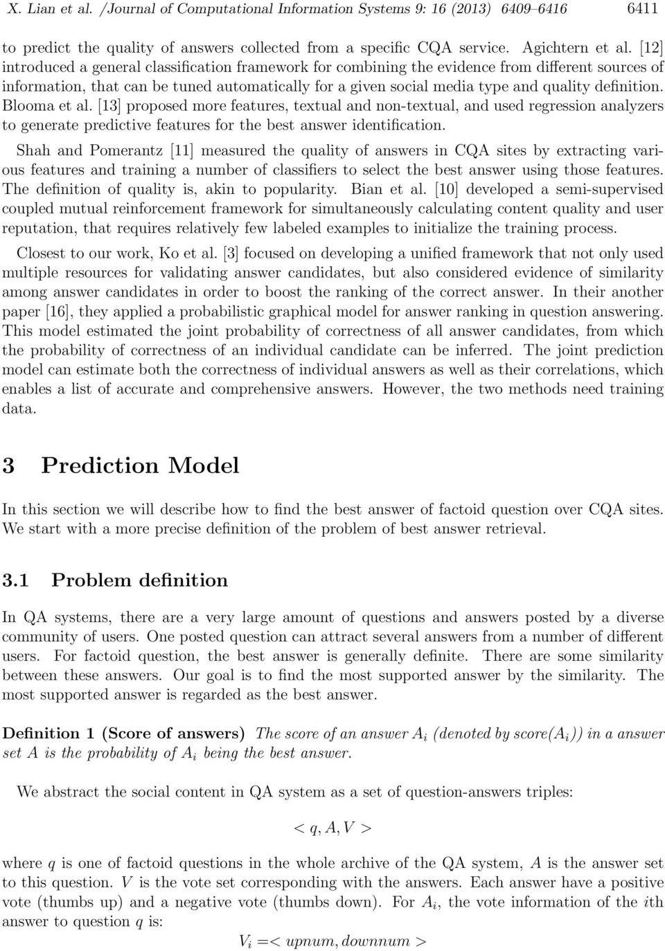 definition. Blooma et al. [13] proposed more features, textual and non-textual, and used regression analyzers to generate predictive features for the best answer identification.