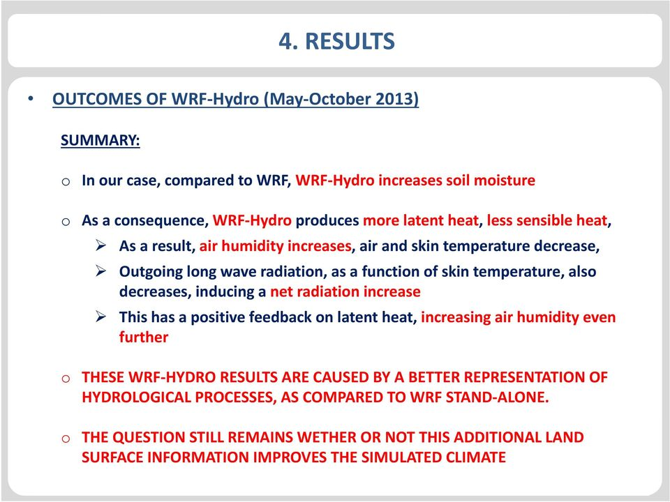 decreases, inducing a net radiation increase This has a positive feedback on latent heat, increasing air humidity even further durch Klicken o THESE WRF HYDRO RESULTS ARE CAUSED BY A BETTER