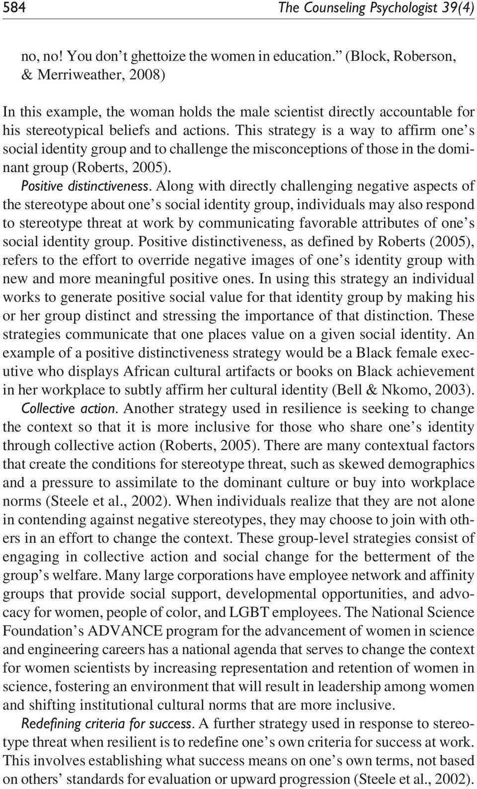 This strategy is a way to affirm one s social identity group and to challenge the misconceptions of those in the dominant group (Roberts, 2005). Positive distinctiveness.
