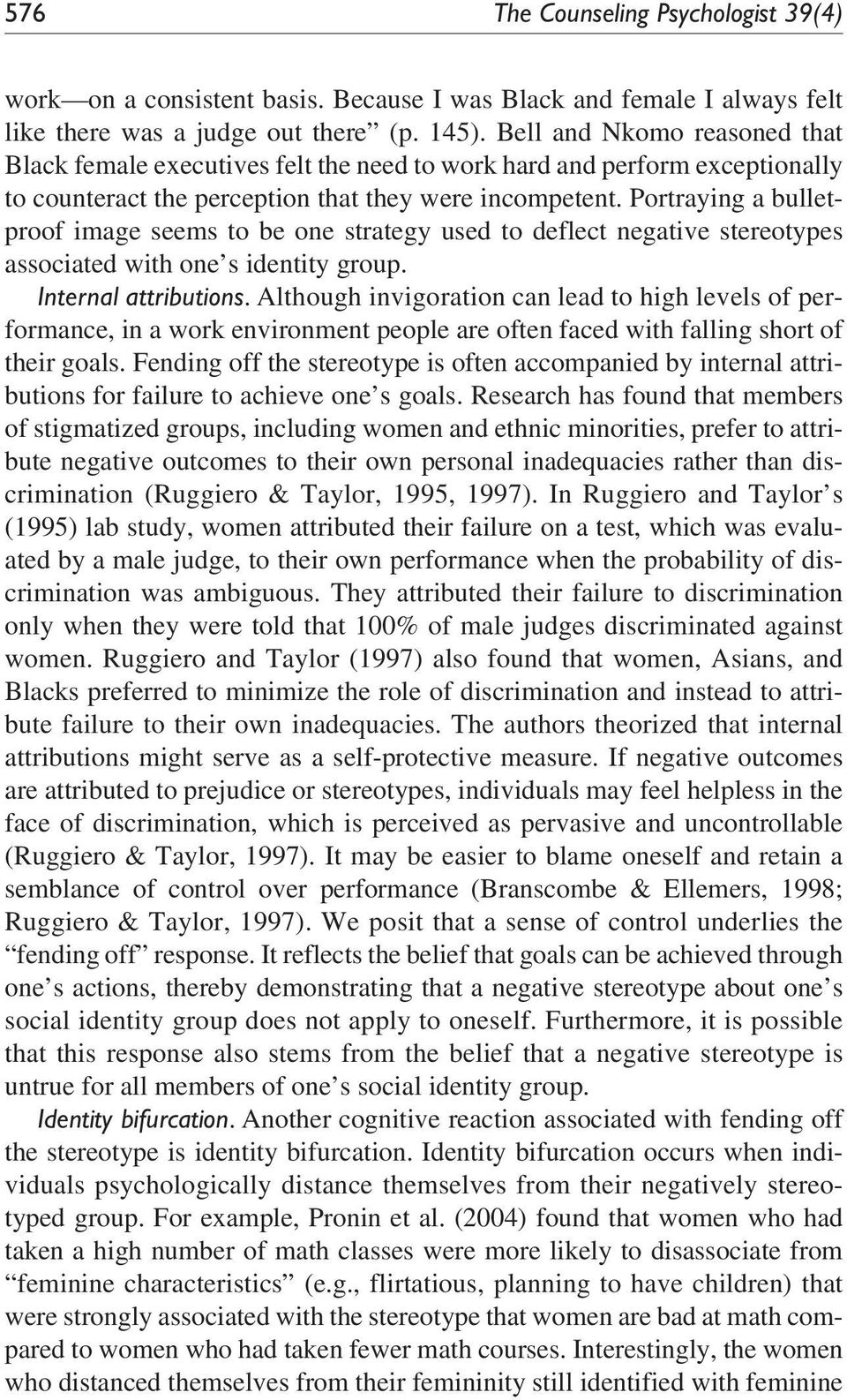 Portraying a bulletproof image seems to be one strategy used to deflect negative stereotypes associated with one s identity group. Internal attributions.