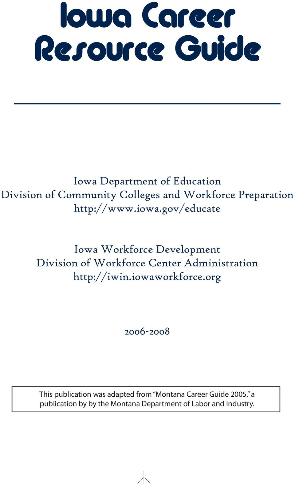 gov/educate Iowa Workforce Development Division of Workforce Center Administration http://iwin.