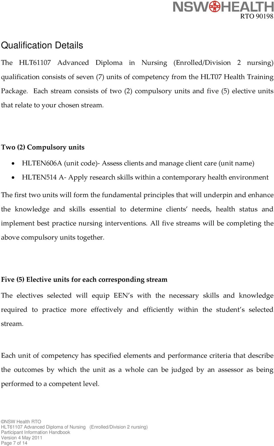 Two (2) Compulsory units HLTEN606A (unit code)- Assess clients and manage client care (unit name) HLTEN514 A- Apply research skills within a contemporary health environment The first two units will