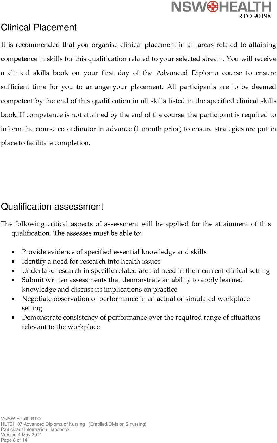 All participants are to be deemed competent by the end of this qualification in all skills listed in the specified clinical skills book.