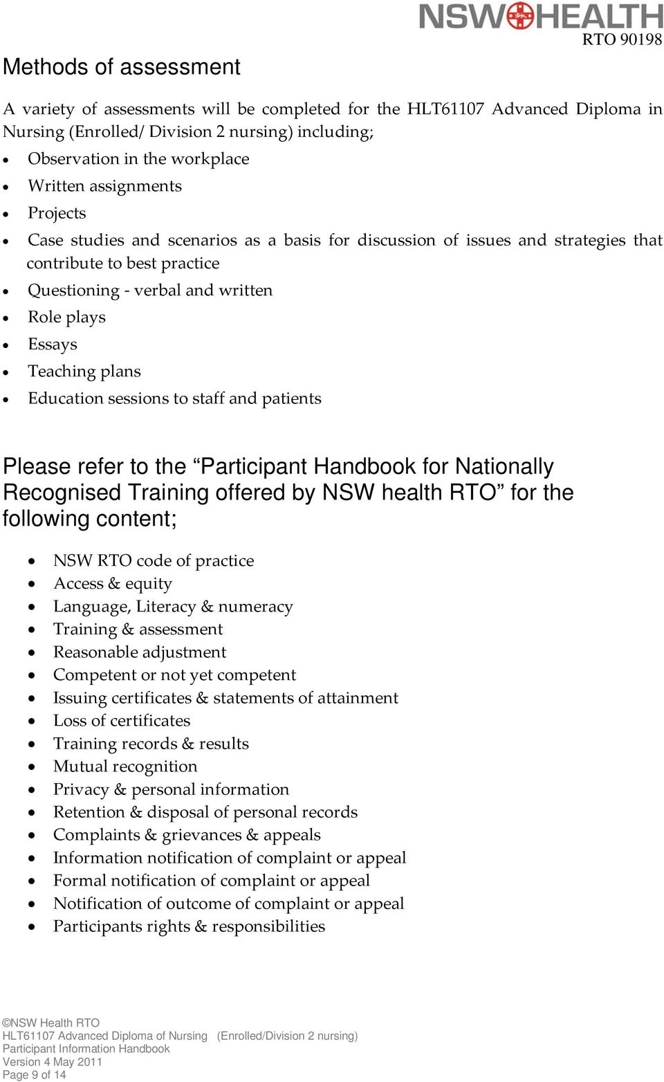 Education sessions to staff and patients Please refer to the Participant Handbook for Nationally Recognised Training offered by NSW health RTO for the following content; NSW RTO code of practice