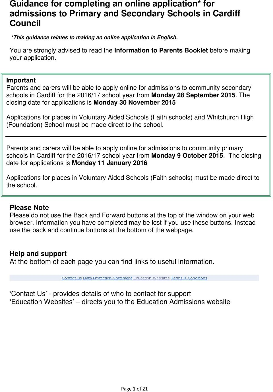 Important Parents and carers will be able to apply online for admissions to community secondary schools in Cardiff for the 2016/17 school year from Monday 28 September 2015.