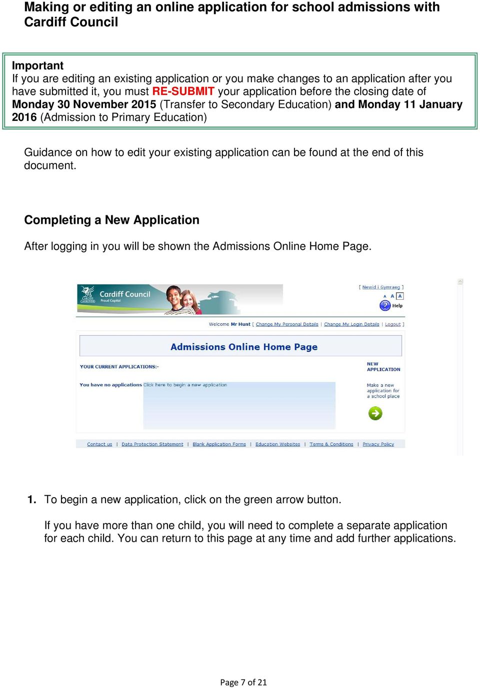 how to edit your existing application can be found at the end of this document. Completing a New Application After logging in you will be shown the Admissions Online Home Page. 1.