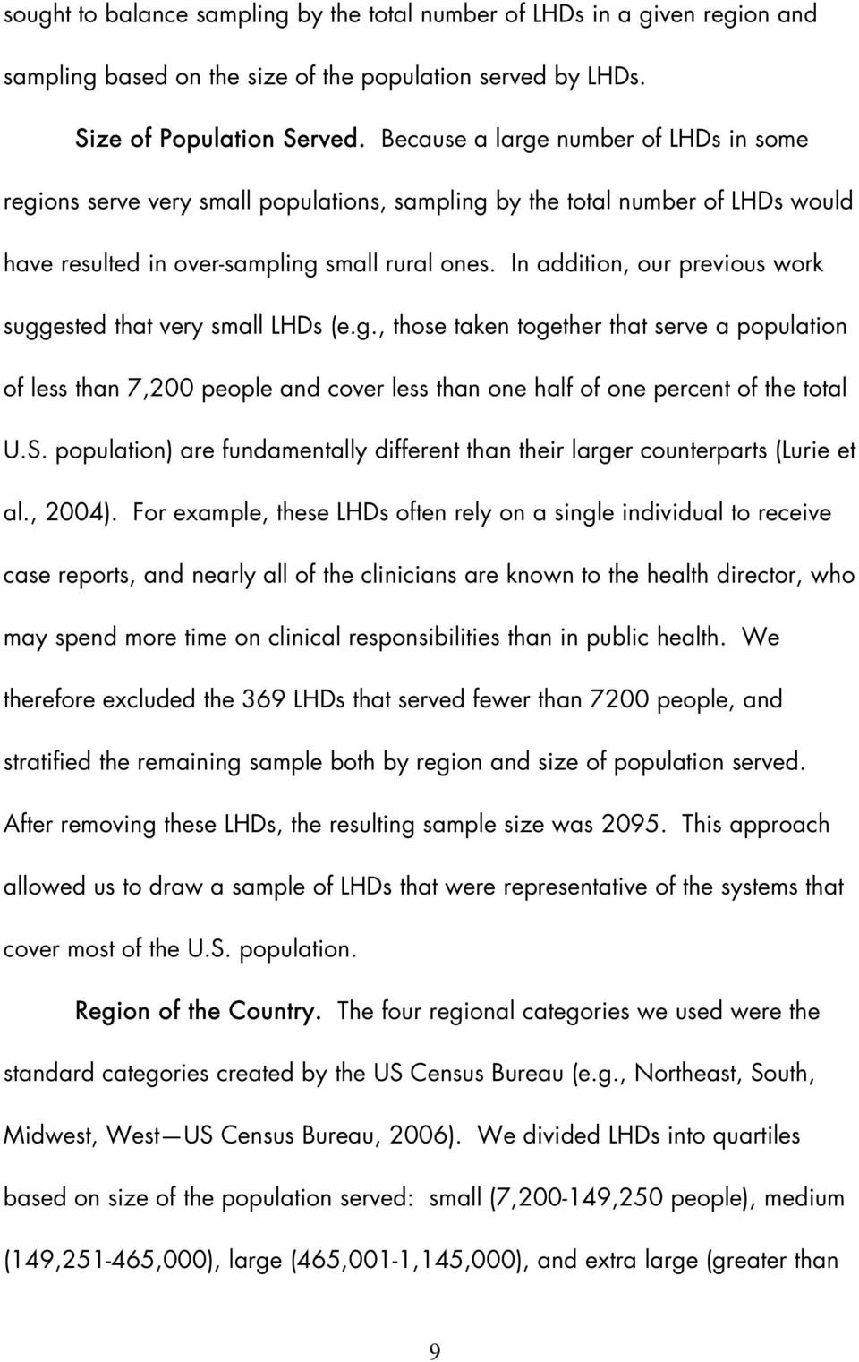 In addition, our previous work suggested that very small LHDs (e.g., those taken together that serve a population of less than 7,200 people and cover less than one half of one percent of the total U.