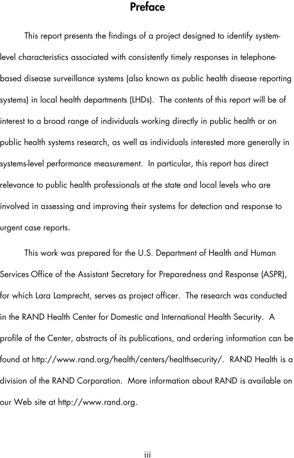 The contents of this report will be of interest to a broad range of individuals working directly in public health or on public health systems research, as well as individuals interested more