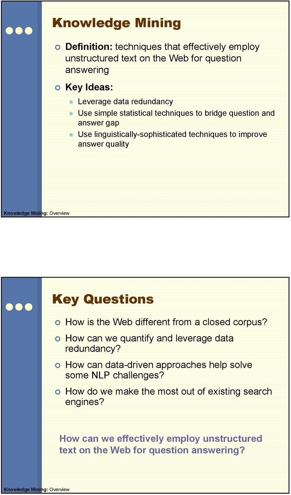 Questions How is the Web different from a closed corpus? How can we quantify and leverage data redundancy?