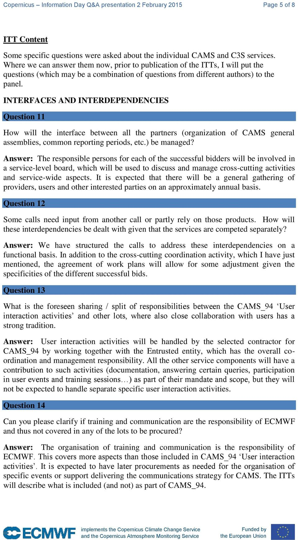 INTERFACES AND INTERDEPENDENCIES Question 11 How will the interface between all the partners (organization of CAMS general assemblies, common reporting periods, etc.) be managed?