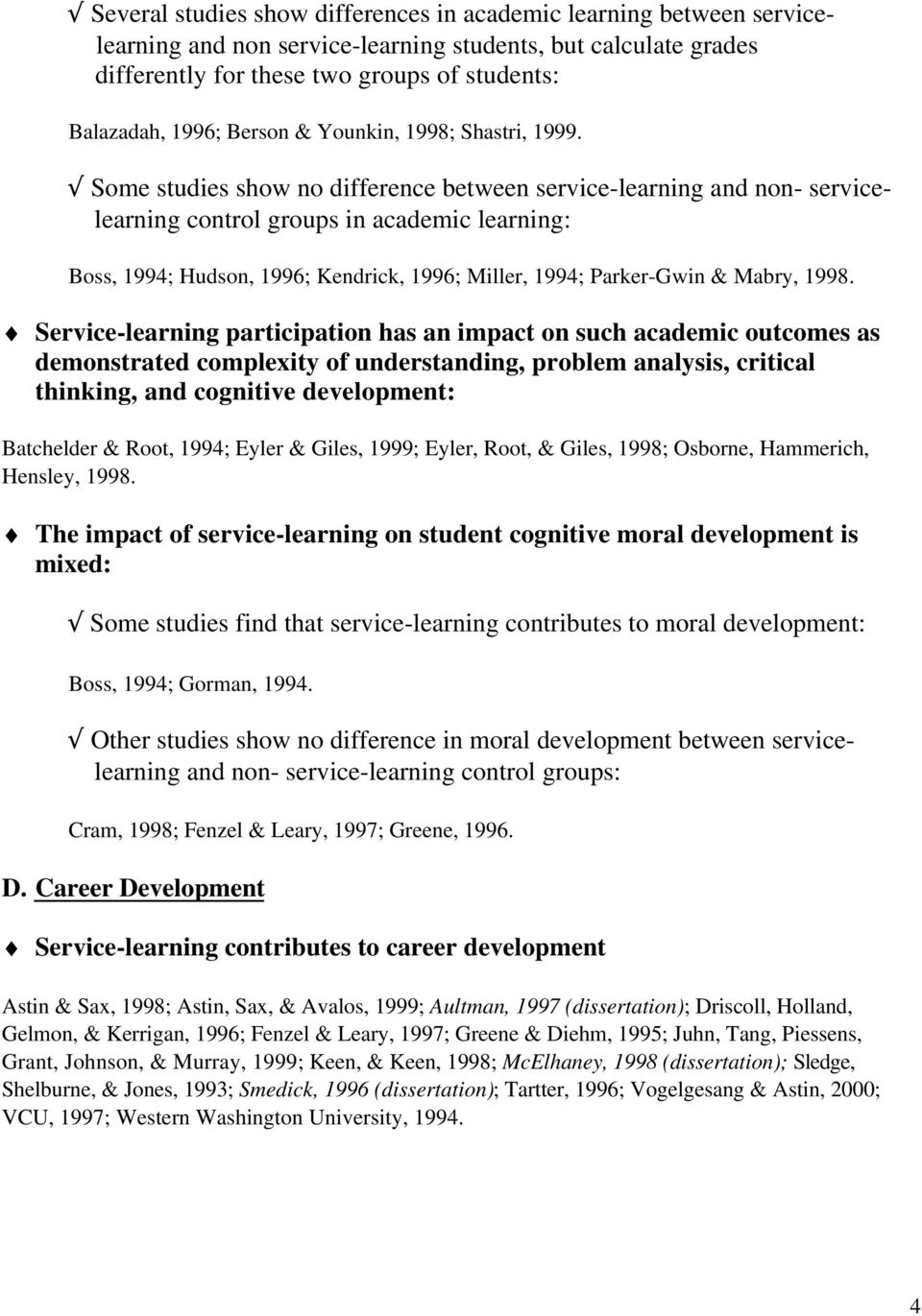 Some studies show no difference between service-learning and non- servicelearning control groups in academic learning: Boss, 1994; Hudson, 1996; Kendrick, 1996; Miller, 1994; Parker-Gwin & Mabry,
