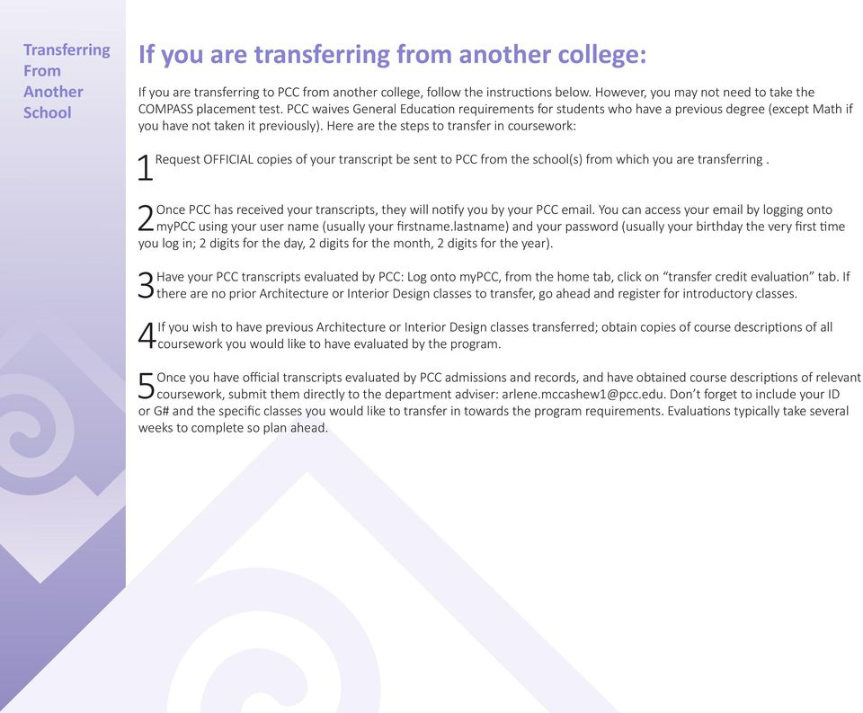 Here are the steps to transfer in coursework: Request OFFICIAL copies of your transcript be sent to PCC from the school(s) from which you are transferring.