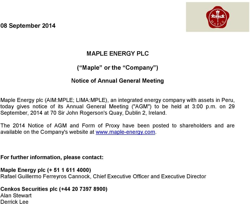 The 2014 Notice of AGM and Form of Proxy have been posted to shareholders and are available on the Company's website at www.maple-energy.com.