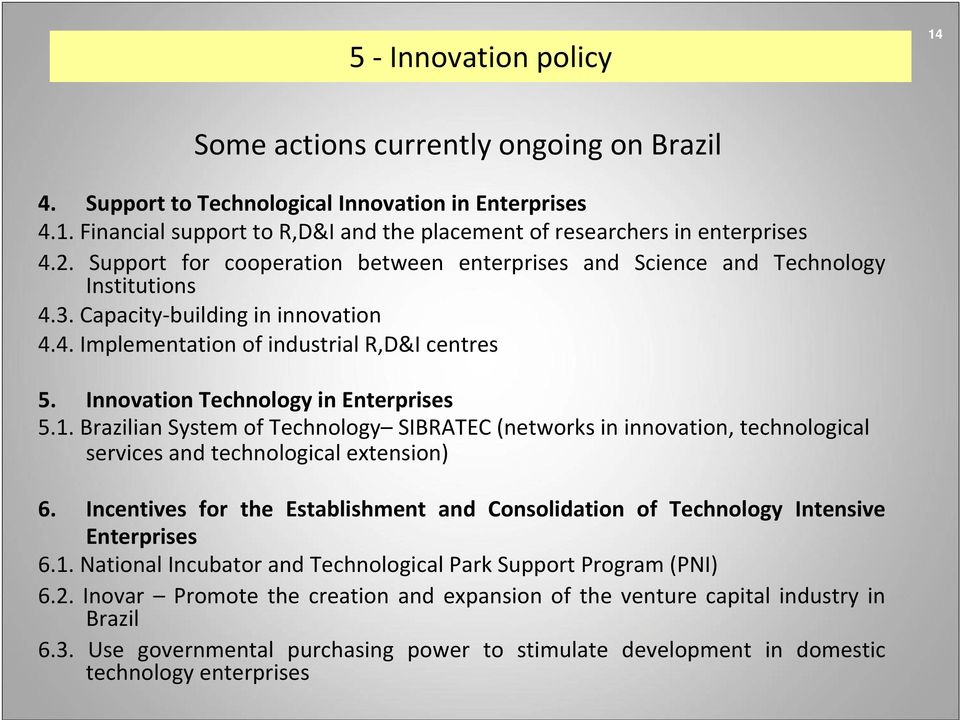 Innovation Technology in Enterprises 5.1. Brazilian System of Technology SIBRATEC (networks in innovation, technological services and technological extension) 6.