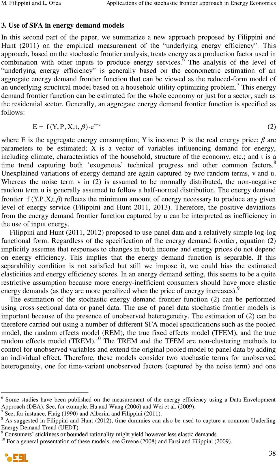6 The analysis of the level of underlying energy efficiency is generally based on the econometric estimation of an aggregate energy demand frontier function that can be viewed as the reduced-form