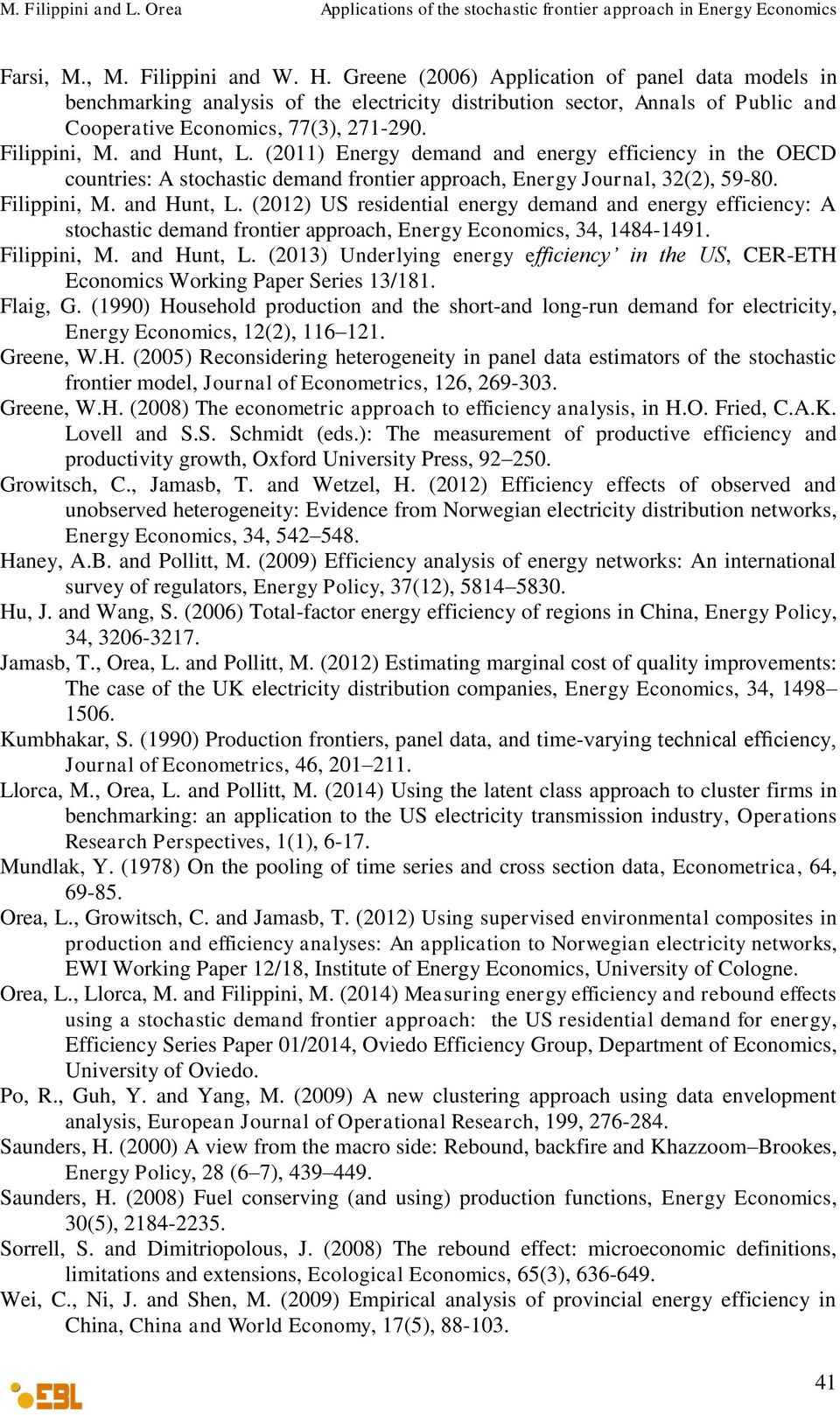 (2011) Energy demand and energy efficiency in the OECD countries: A stochastic demand frontier approach, Energy Journal, 32(2), 59-80. Filippini, M. and Hunt, L.