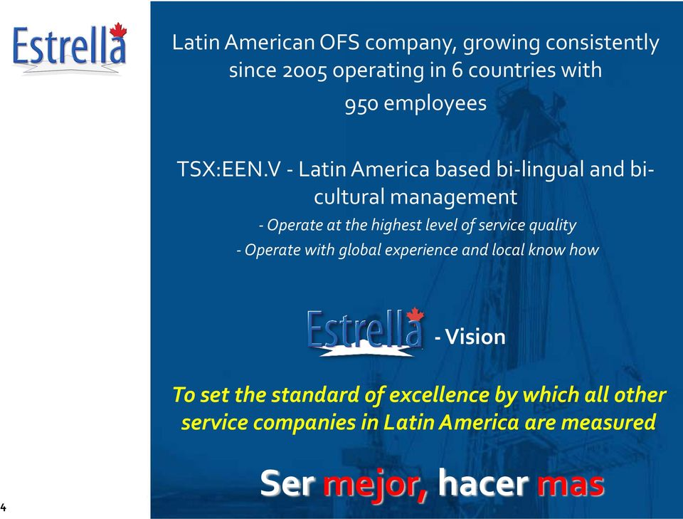 V Latin America based bi lingual and bi cultural management Operate at the highest level of service