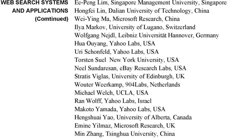 Torsten Suel New York University, USA Neel Sundaresan, ebay Research Labs, USA Stratis Viglas, University of Edinburgh, UK Wouter Weerkamp, 904Labs, Netherlands Michael Welch,