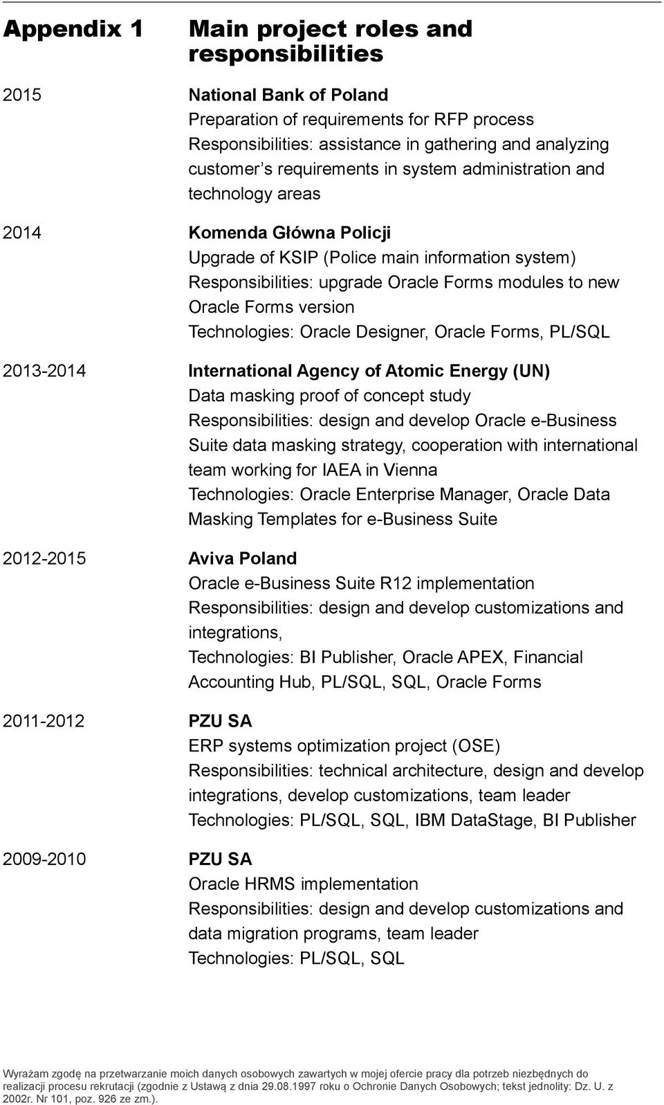 Forms version Technologies: Oracle Designer, Oracle Forms, PL/SQL 2013-2014 International Agency of Atomic Energy (UN) Data masking proof of concept study Responsibilities: design and develop Oracle