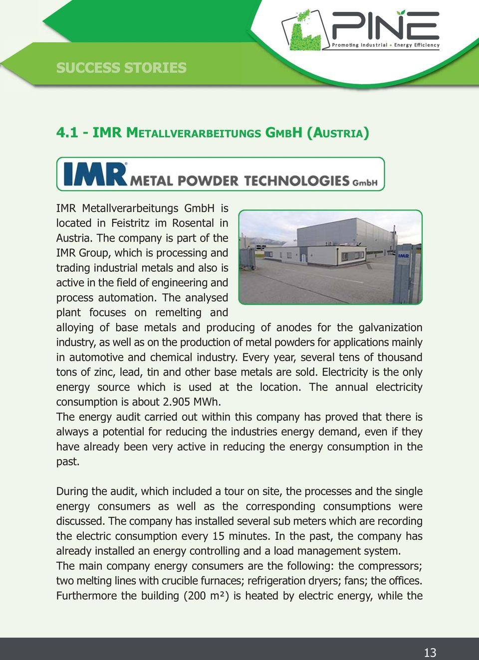The analysed plant focuses on remelting and alloying of base metals and producing of anodes for the galvanization industry, as well as on the production of metal powders for applications mainly in