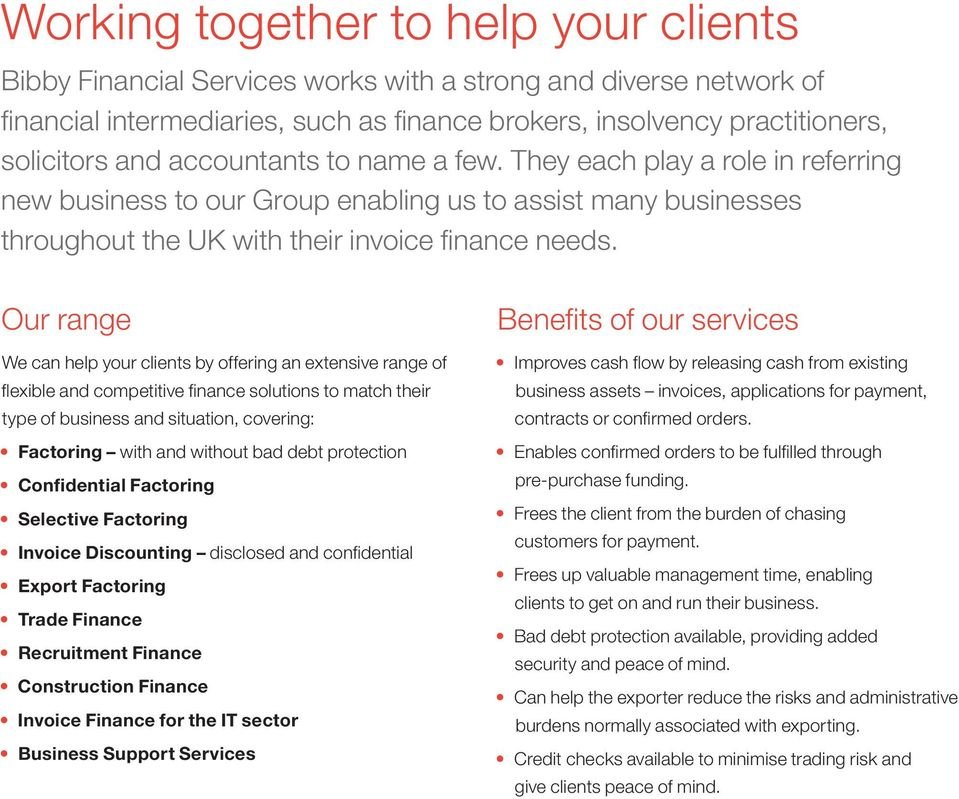 Our range We can help your clients by offering an extensive range of flexible and competitive finance solutions to match their type of business and situation, covering: Factoring with and without bad