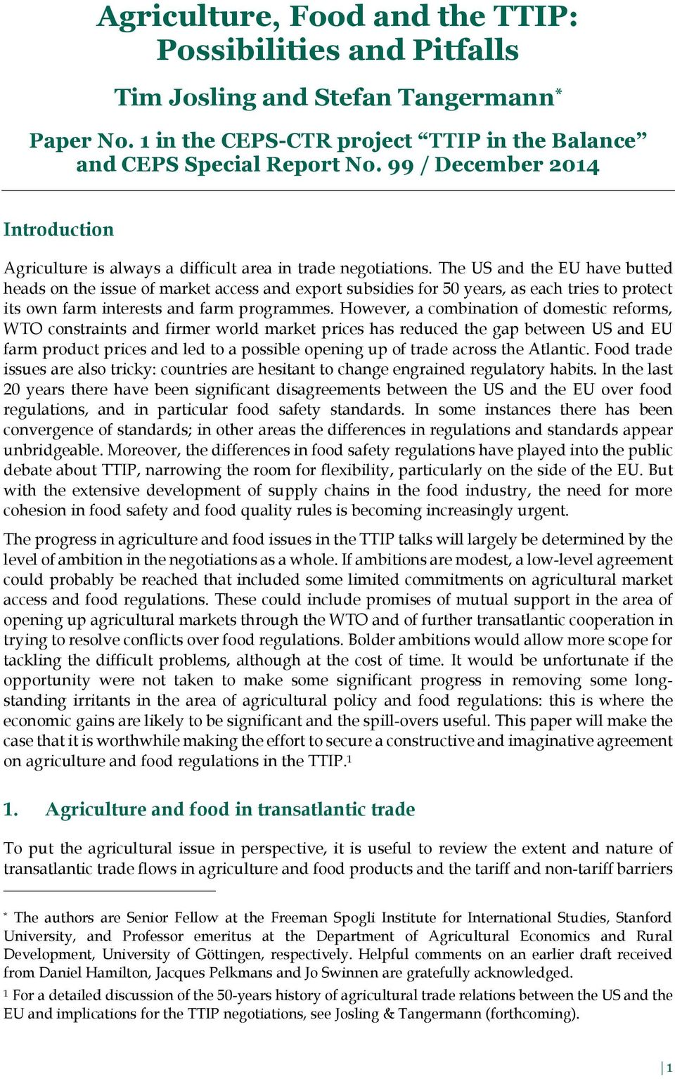 The US and the EU have butted heads on the issue of market access and export subsidies for 50 years, as each tries to protect its own farm interests and farm programmes.