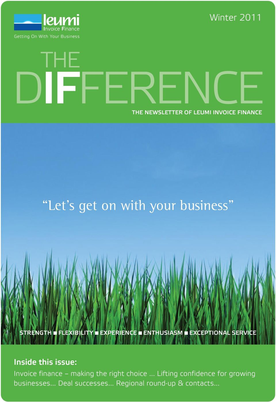 ENTHUSIASM EXCEPTIONAL SERVICE Inside this issue: Invoice finance making the right choice.