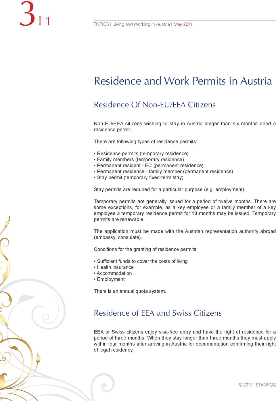member (permanent residence) Stay permit (temporary fixed-term stay) Stay permits are required for a particular purpose (e.g. employment).