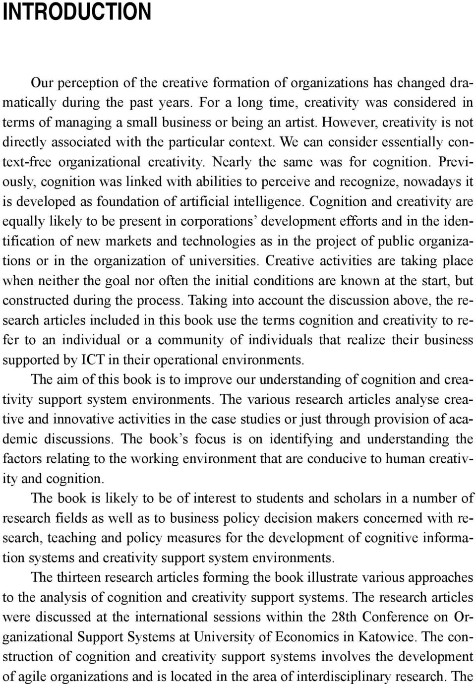 We can consider essentially context-free organizational creativity. Nearly the same was for cognition.