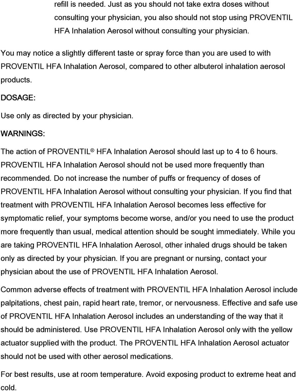 DOSAGE: Use only as directed by your physician. WARNINGS: The action of PROVENTIL HFA Inhalation Aerosol should last up to 4 to 6 hours.