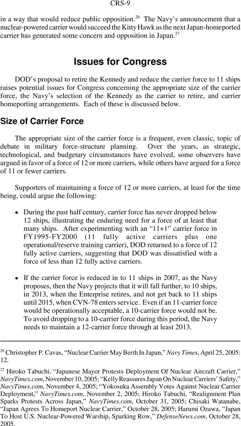 27 Issues for Congress DOD s proposal to retire the Kennedy and reduce the carrier force to 11 ships raises potential issues for Congress concerning the appropriate size of the carrier force, the