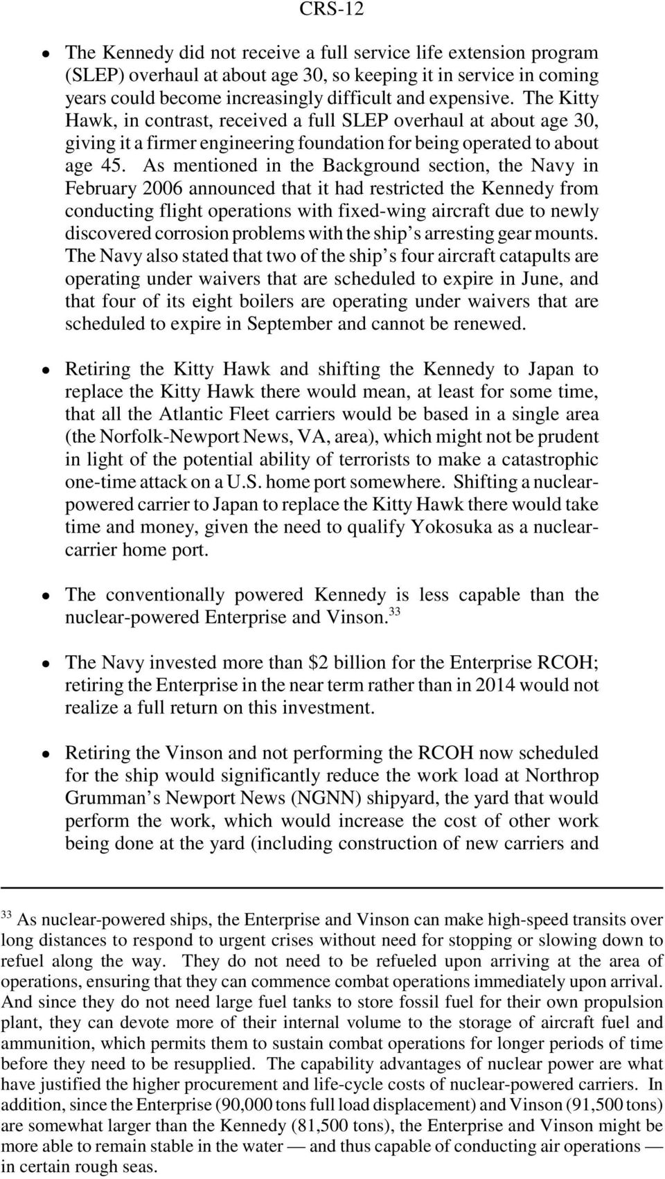 As mentioned in the Background section, the Navy in February 2006 announced that it had restricted the Kennedy from conducting flight operations with fixed-wing aircraft due to newly discovered