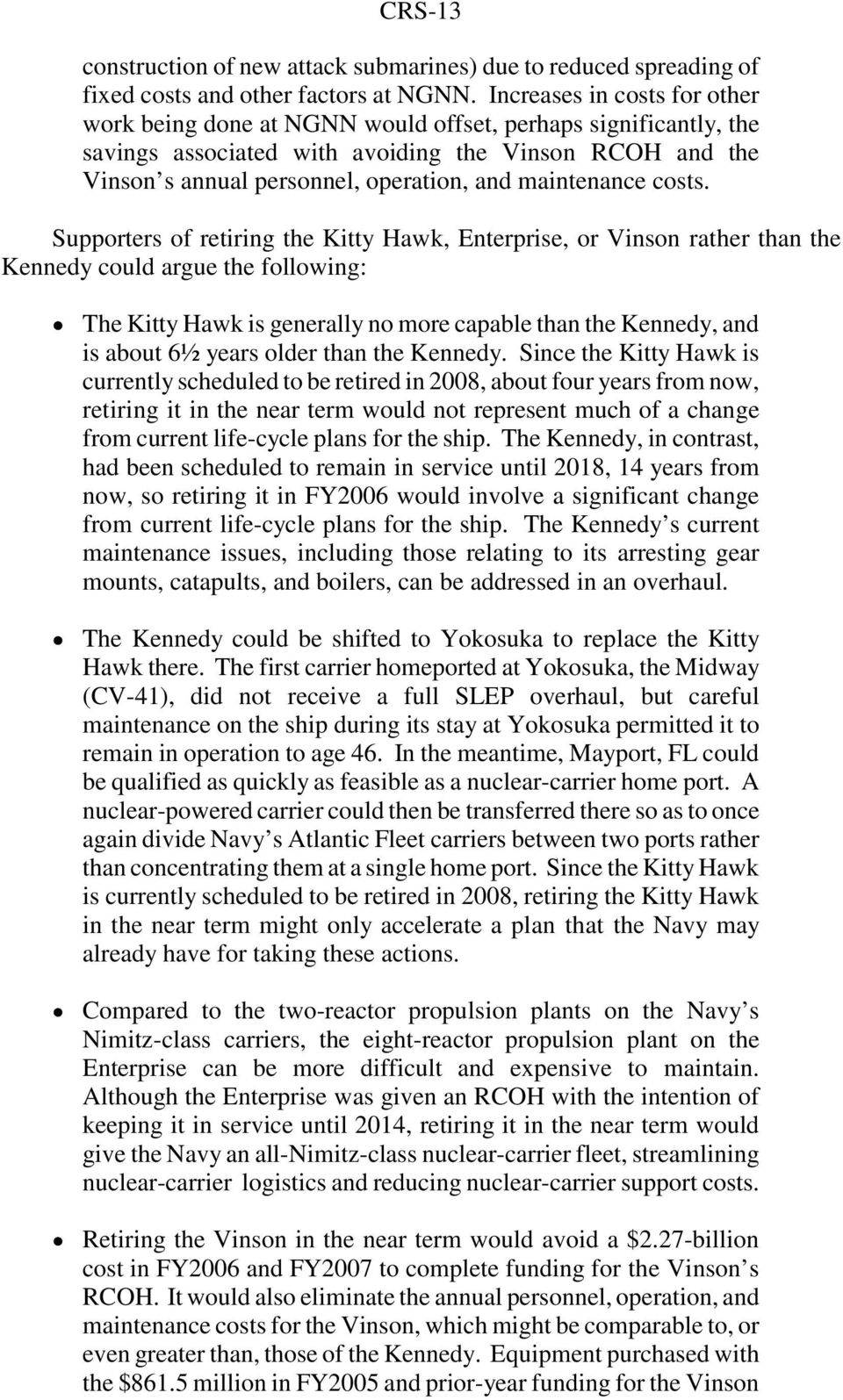 maintenance costs. Supporters of retiring the Kitty Hawk, Enterprise, or Vinson rather than the Kennedy could argue the following:!