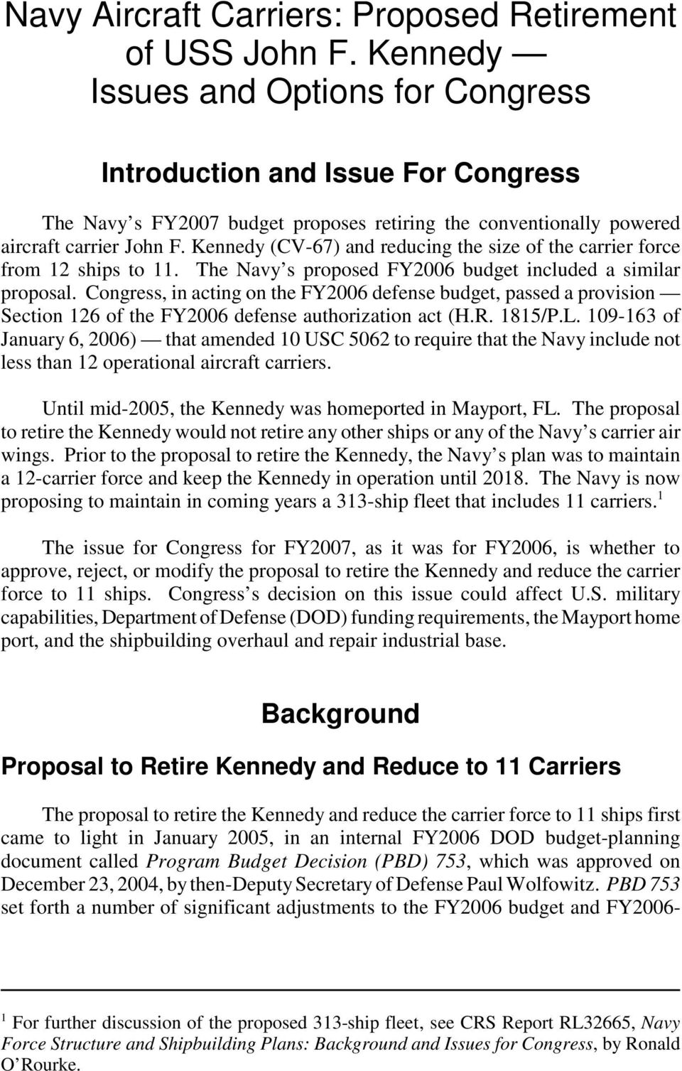 Kennedy (CV-67) and reducing the size of the carrier force from 12 ships to 11. The Navy s proposed FY2006 budget included a similar proposal.
