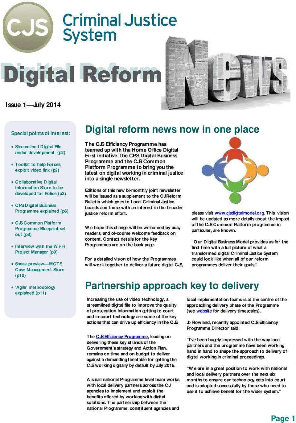 Management Store (p10) Agile methodology explained (p11) Digital reform news now in one place The CJS Efficiency Programme has teamed up with the Home Office Digital First initiative, the CPS Digital