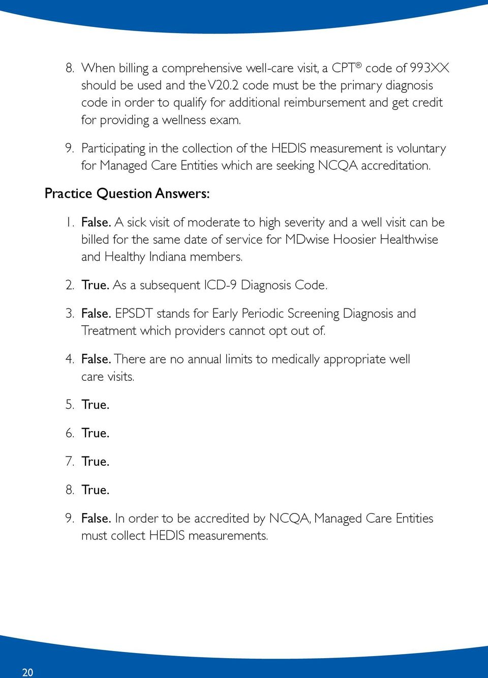 Participating in the collection of the HEDIS measurement is voluntary for Managed Care Entities which are seeking NCQA accreditation. Practice Question Answers: 1. False.