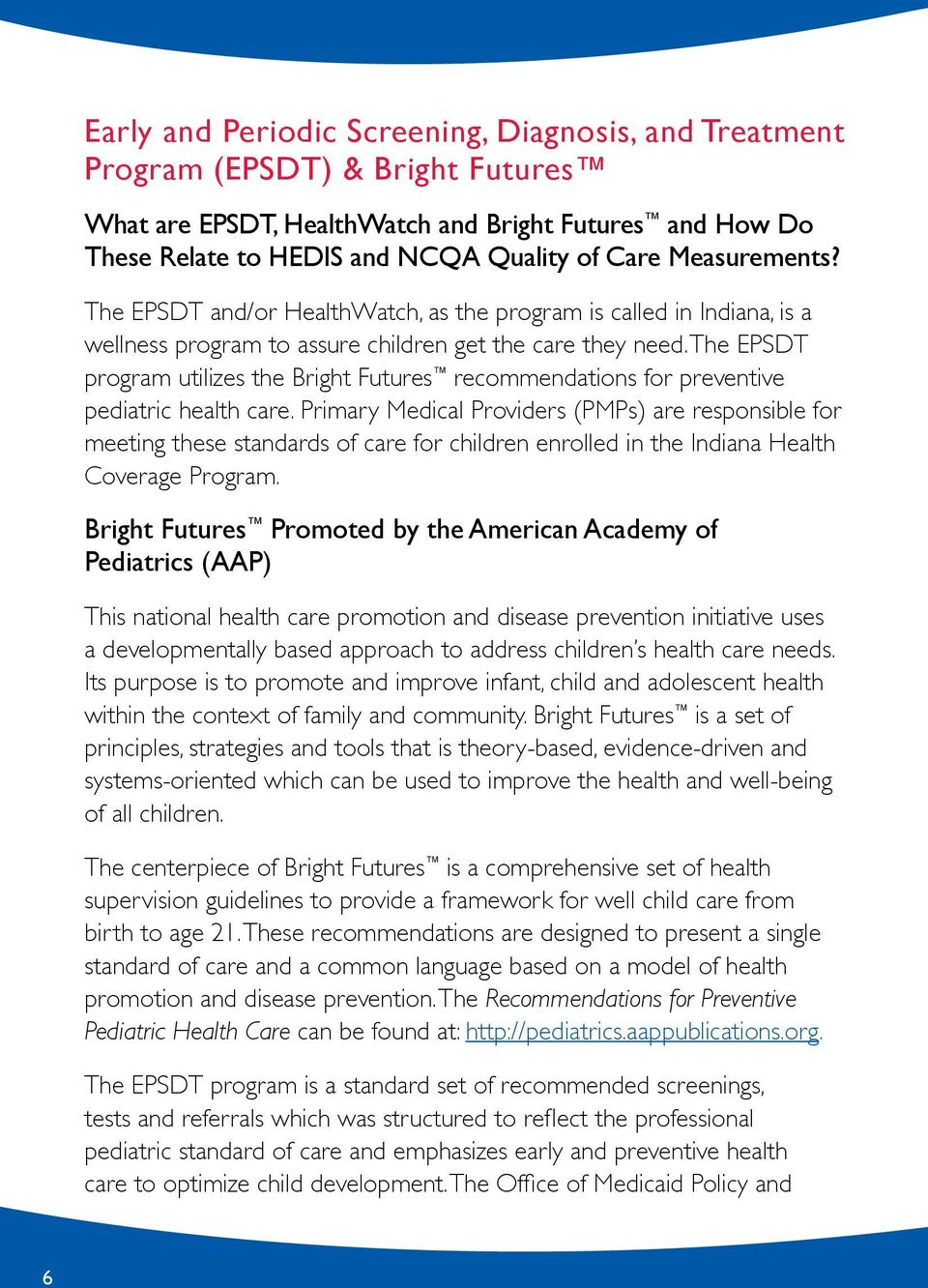 The EPSDT program utilizes the Bright Futures recommendations for preventive pediatric health care.