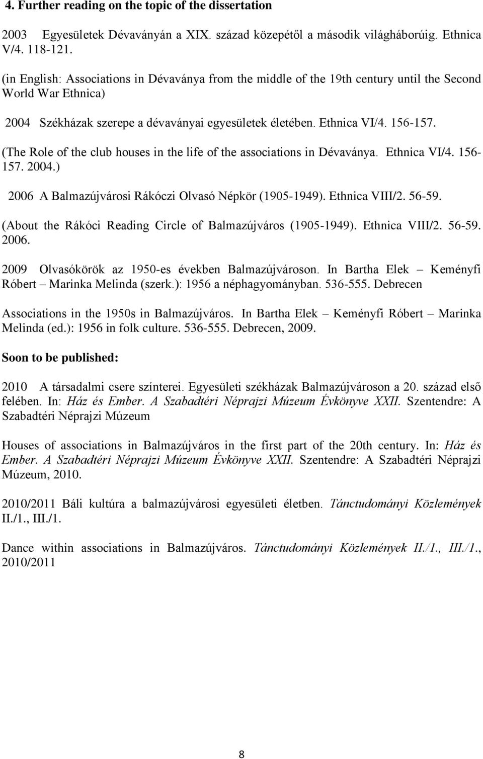 (The Role of the club houses in the life of the associations in Dévaványa. Ethnica VI/4. 156-157. 2004.) 2006 A Balmazújvárosi Rákóczi Olvasó Népkör (1905-1949). Ethnica VIII/2. 56-59.
