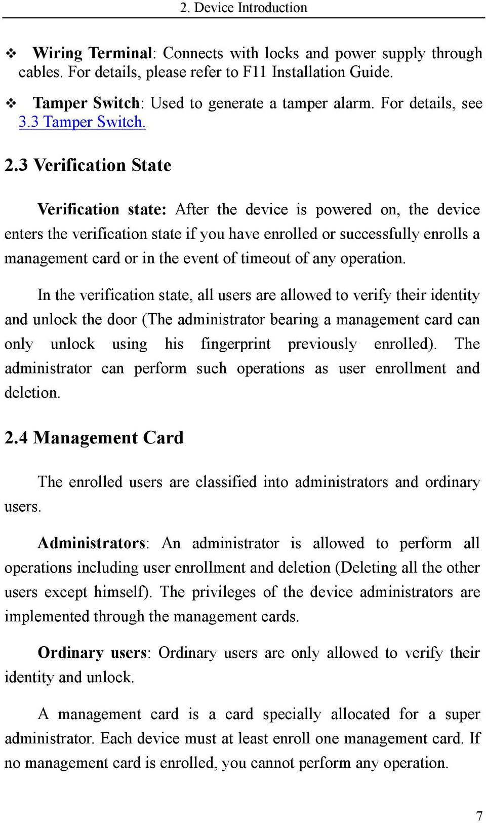 3 Verification State Verification state: After the device is powered on, the device enters the verification state if you have enrolled or successfully enrolls a management card or in the event of