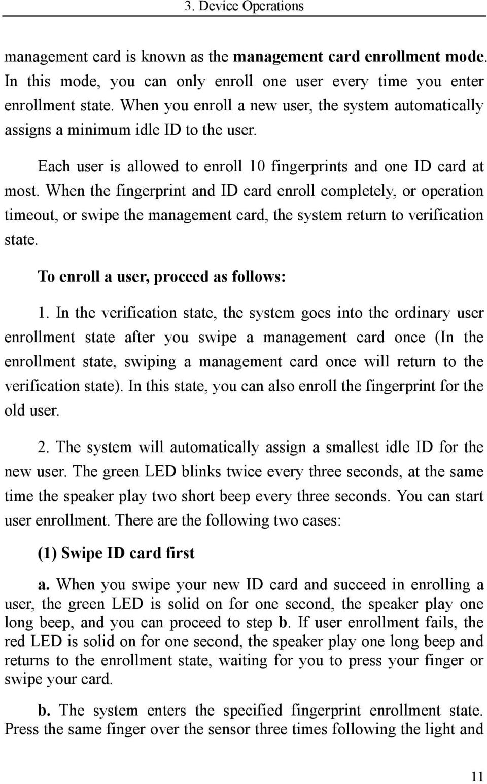 When the fingerprint and ID card enroll completely, or operation timeout, or swipe the management card, the system return to verification state. To enroll a user, proceed as follows: 1.