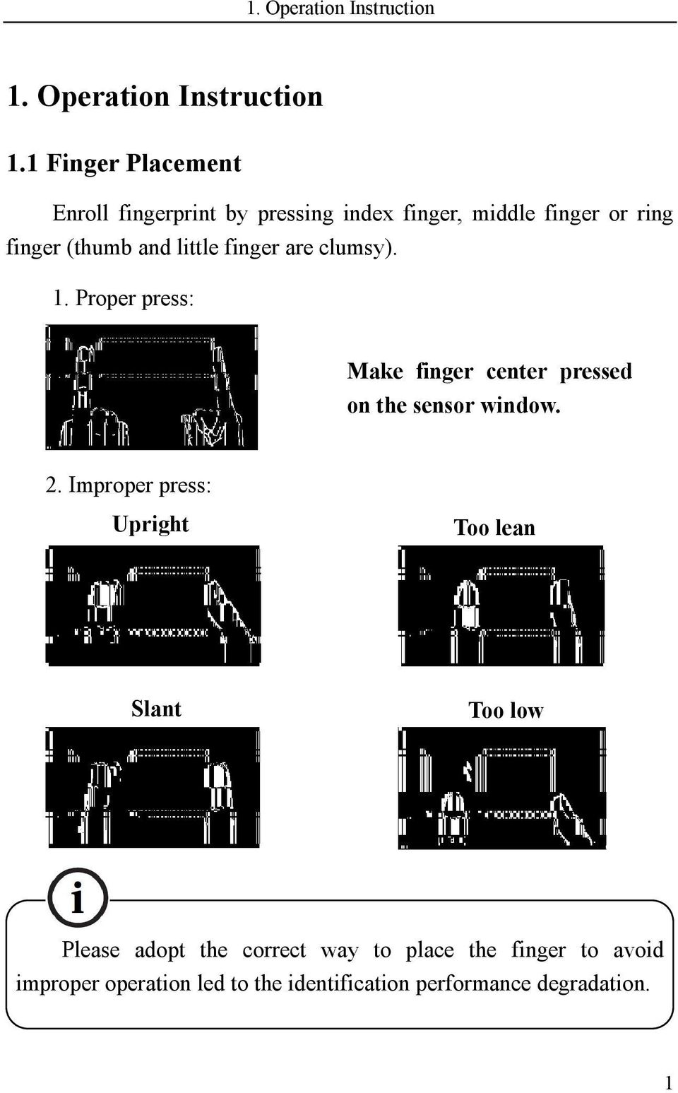 1 Finger Placement Enroll fingerprint by pressing index finger, middle finger or ring finger (thumb and