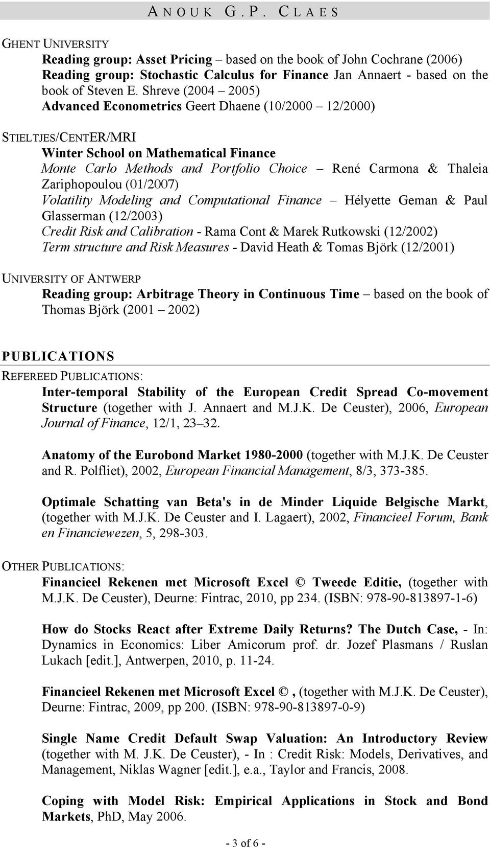 Zariphopoulou (01/2007) Volatility Modeling and Computational Finance Hélyette Geman & Paul Glasserman (12/2003) Credit Risk and Calibration - Rama Cont & Marek Rutkowski (12/2002) Term structure and