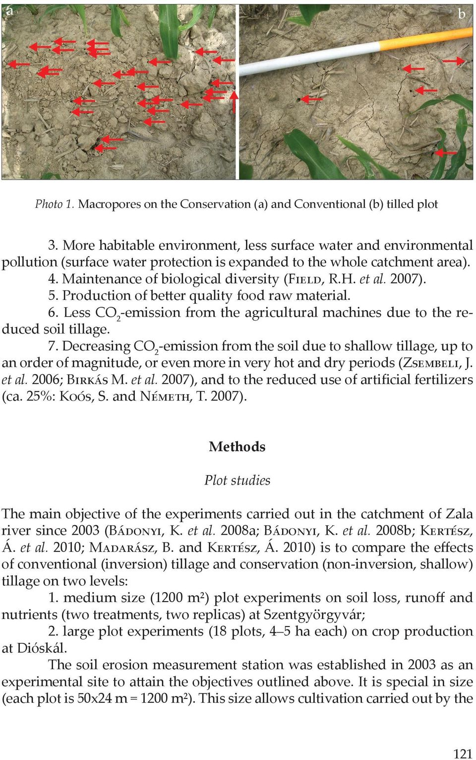 et al. 2007). 5. Production of better quality food raw material. 6. Less CO 2 -emission from the agricultural machines due to the reduced soil tillage. 7.