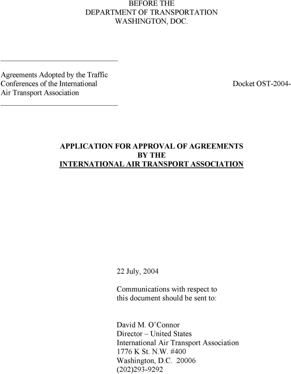 APPLICATION FOR APPROVAL OF AGREEMENTS BY THE INTERNATIONAL AIR TRANSPORT ASSOCIATION 22 July, 2004 Communications