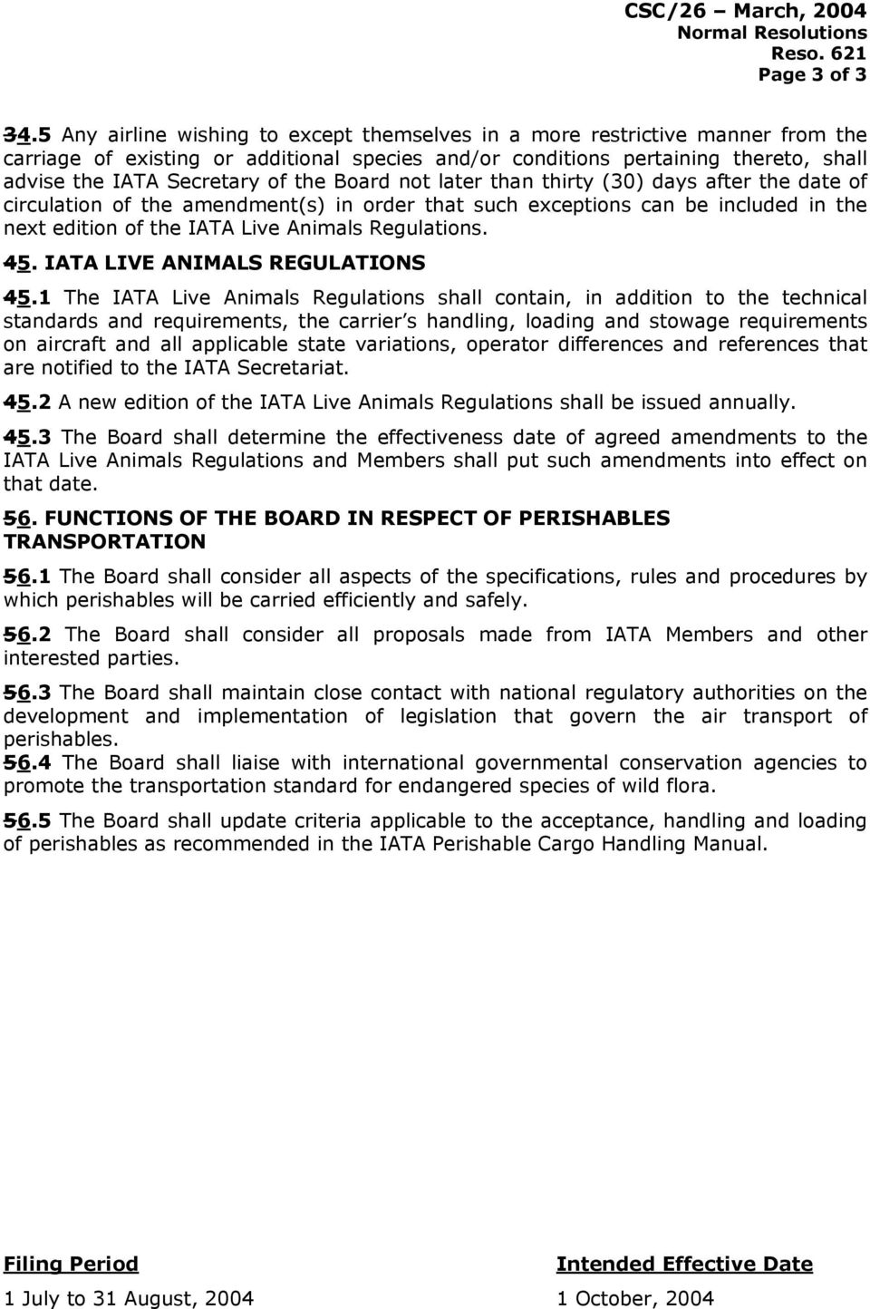 the Board not later than thirty (30) days after the date of circulation of the amendment(s) in order that such exceptions can be included in the next edition of the IATA Live Animals Regulations. 45.