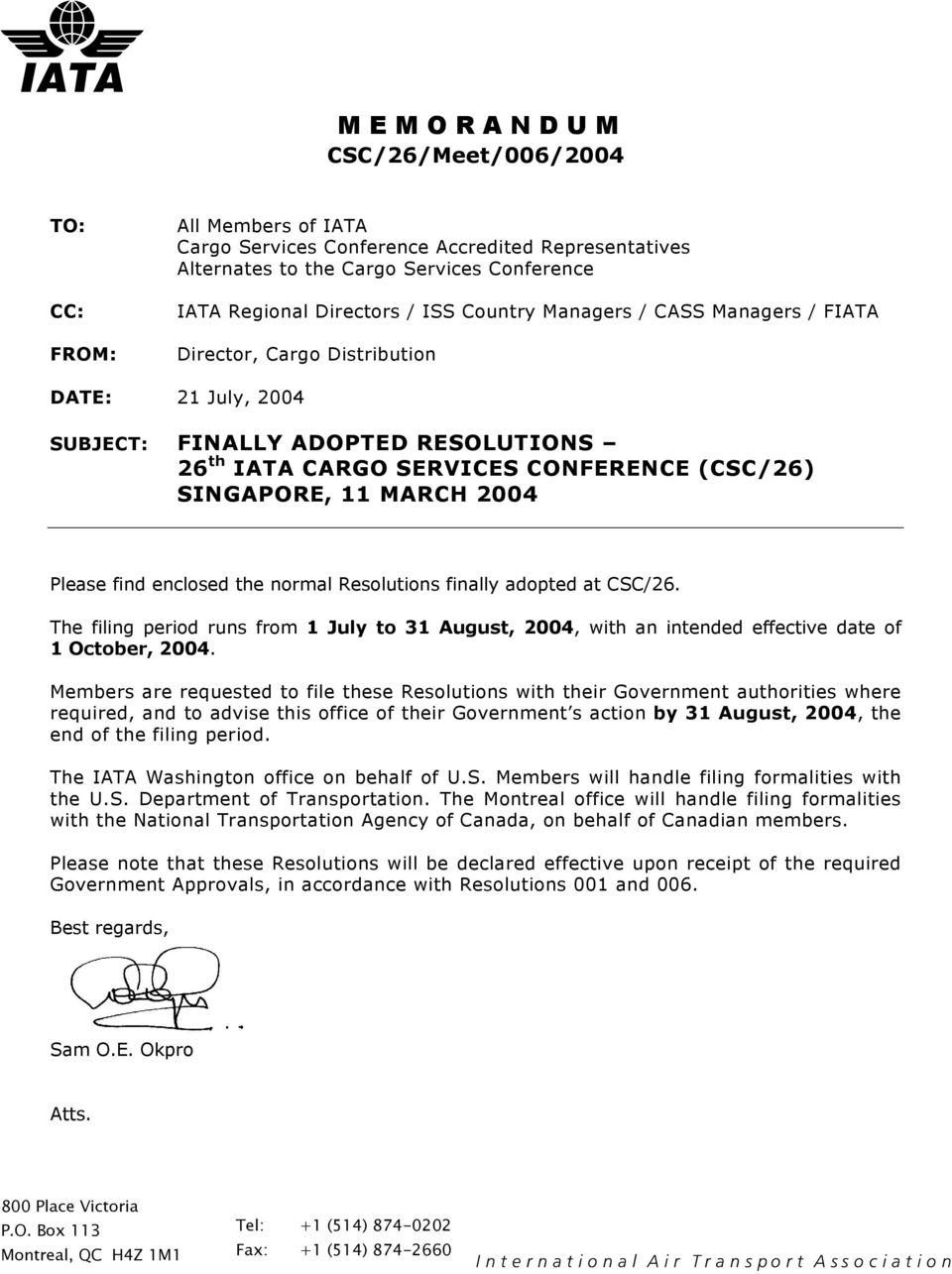 2004 Please find enclosed the normal Resolutions finally adopted at CSC/26. The filing period runs from 1 July to 31 August, 2004, with an intended effective date of 1 October, 2004.