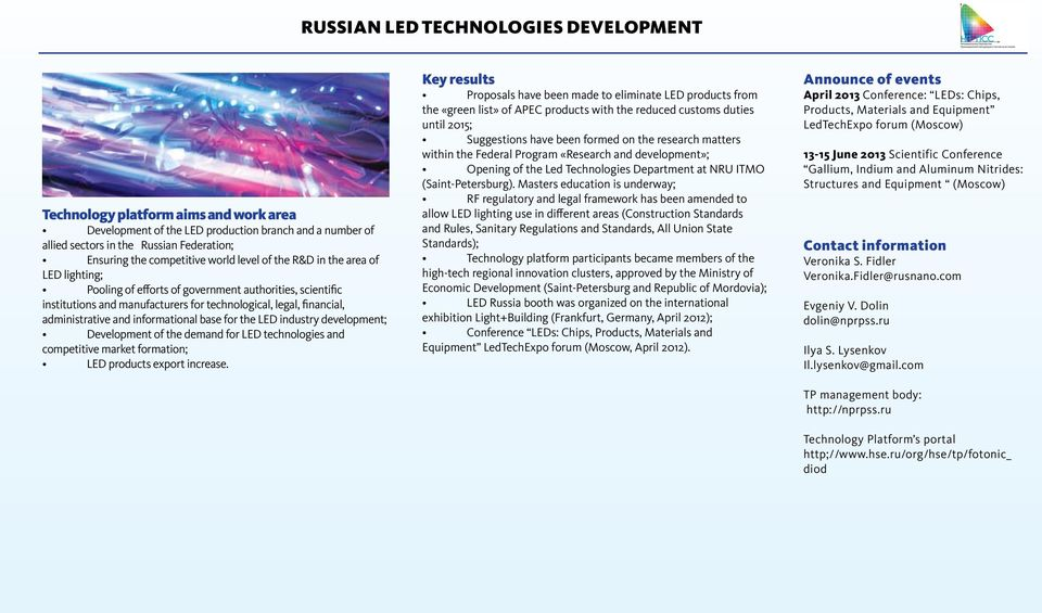 informational base for the LED industry development; Development of the demand for LED technologies and competitive market formation; LED products export increase.
