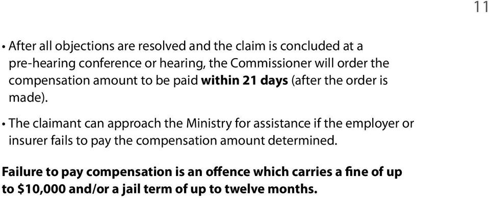 The claimant can approach the Ministry for assistance if the employer or insurer fails to pay the compensation
